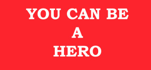 You can be a Hero